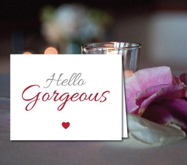 """Hello Gorgeous"" Valentine's Day/Anniversary Note Cards"